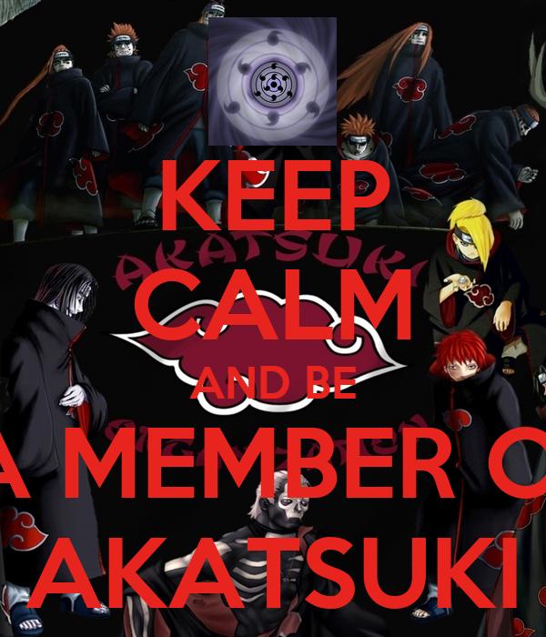 KEEP CALM AND BE  A MEMBER OF AKATSUKI