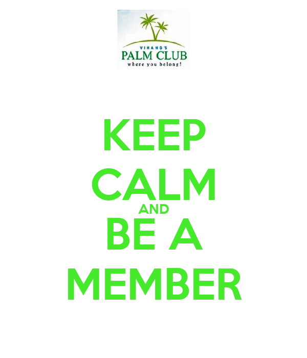KEEP CALM AND BE A MEMBER