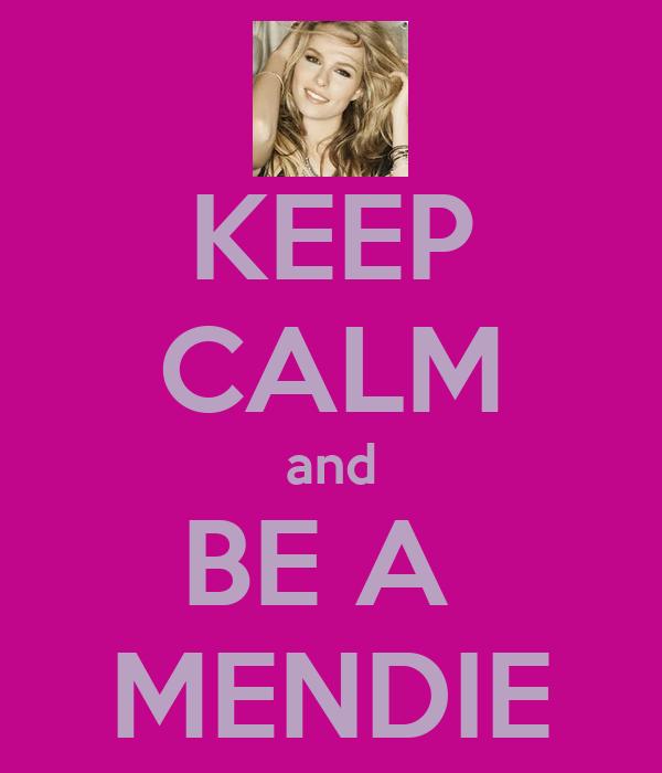 KEEP CALM and BE A  MENDIE