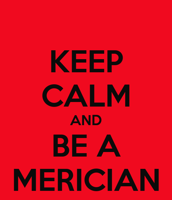 KEEP CALM AND BE A MERICIAN
