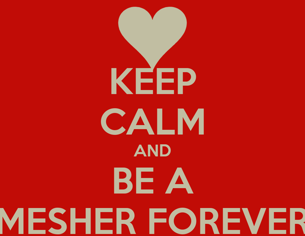 KEEP CALM AND BE A MESHER FOREVER
