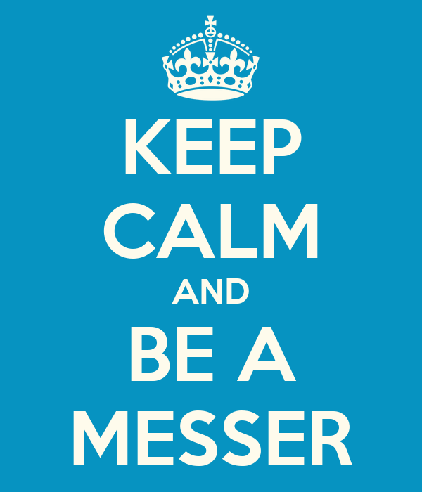 KEEP CALM AND BE A MESSER