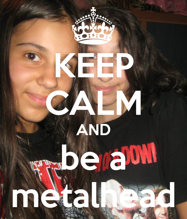 KEEP CALM AND be a metalhead