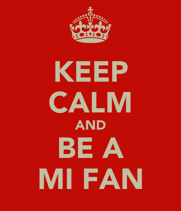 KEEP CALM AND BE A MI FAN