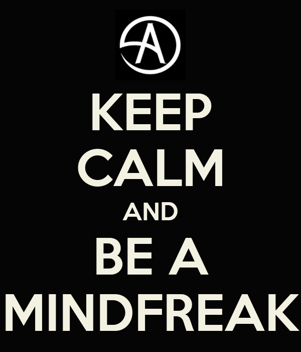 KEEP CALM AND BE A MINDFREAK