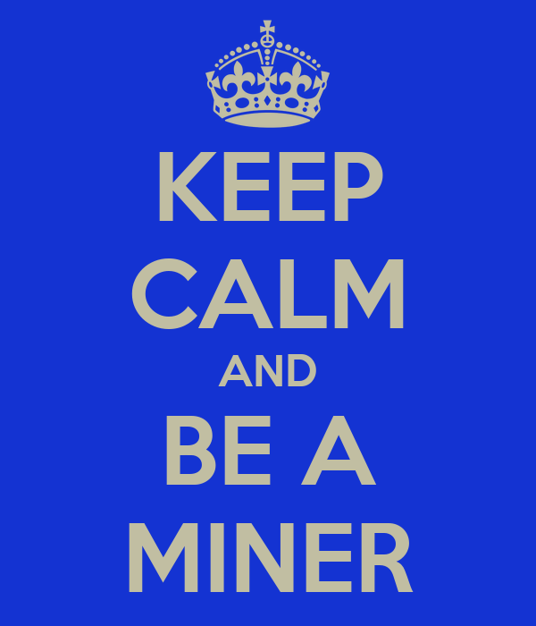 KEEP CALM AND BE A MINER
