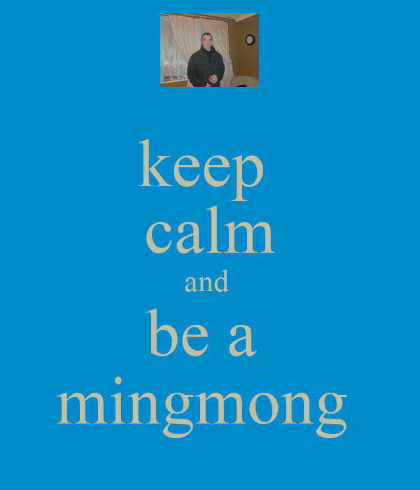 keep  calm and  be a  mingmong
