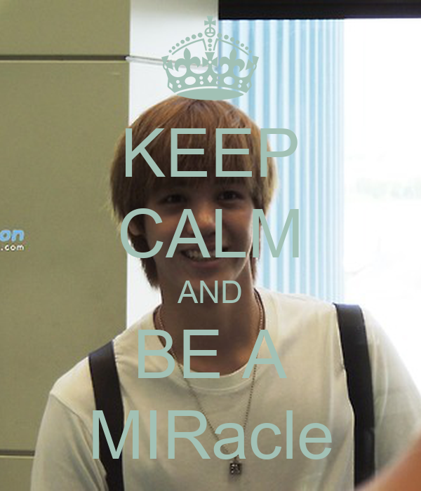 KEEP CALM AND BE A MIRacle