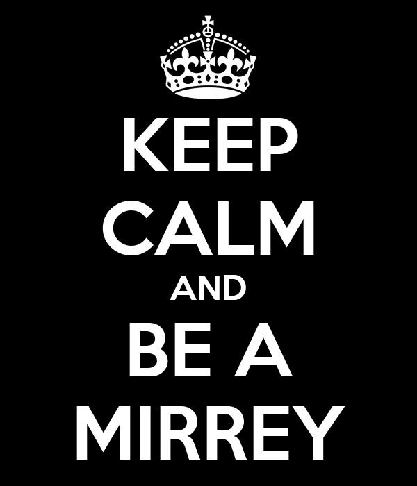 KEEP CALM AND BE A MIRREY