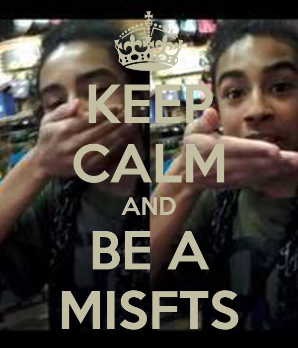 KEEP CALM AND BE A MISFTS