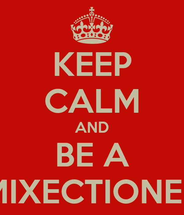 KEEP CALM AND BE A MIXECTIONER