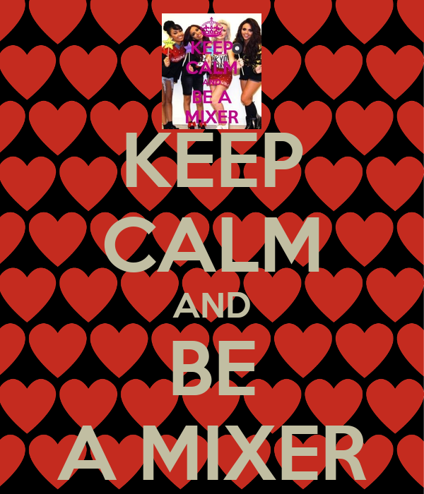 KEEP CALM AND BE A MIXER