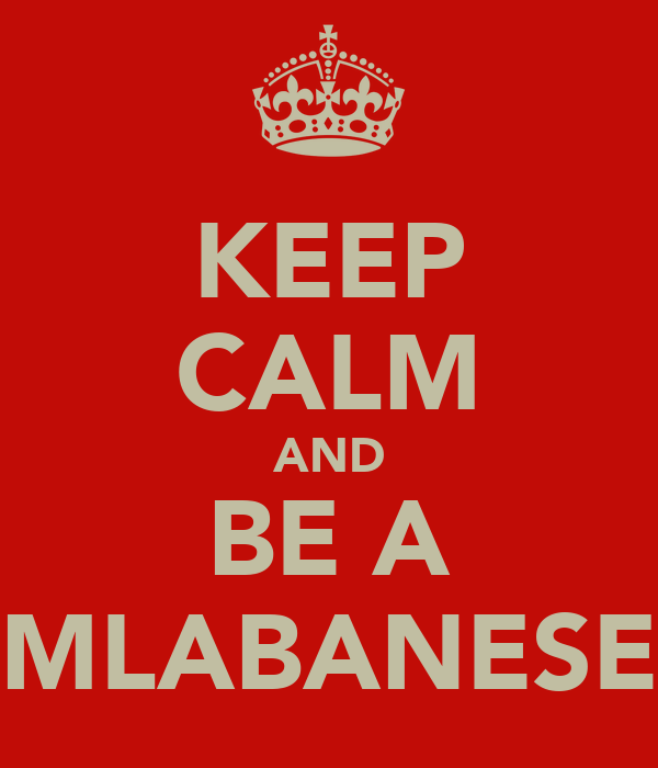 KEEP CALM AND BE A MLABANESE