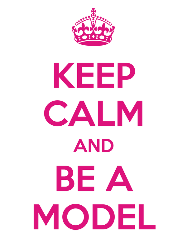 KEEP CALM AND BE A MODEL