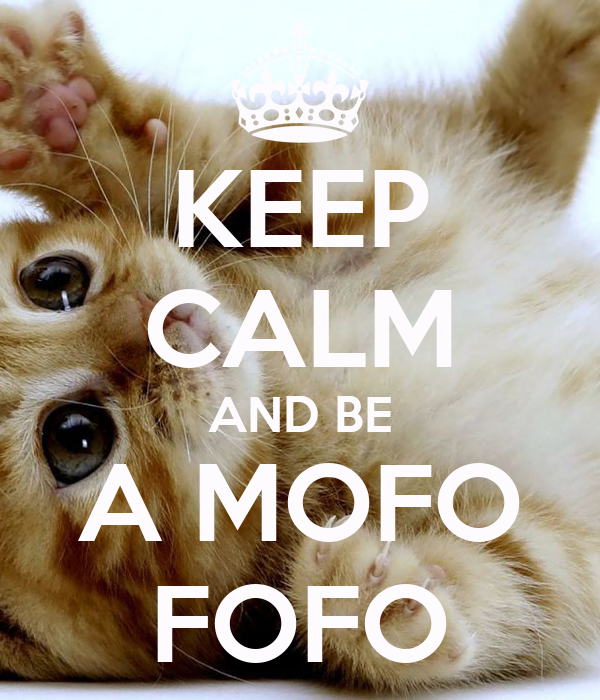 KEEP CALM AND BE A MOFO FOFO