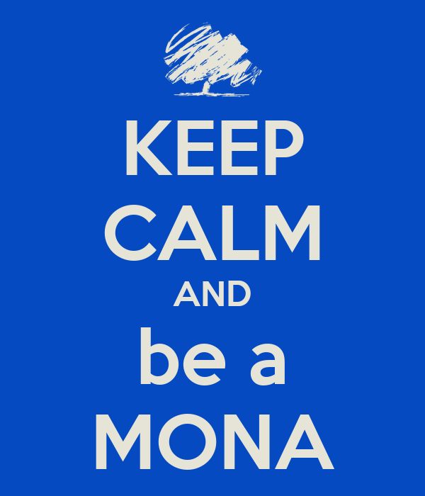 KEEP CALM AND be a MONA