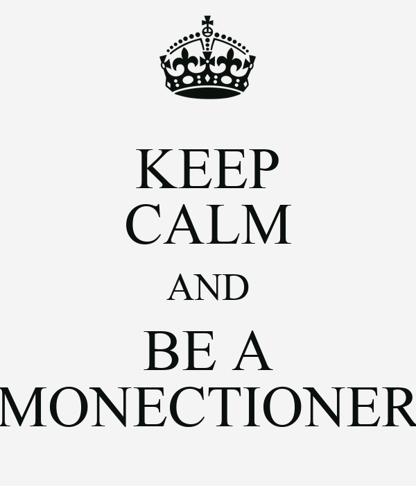 KEEP CALM AND BE A MONECTIONER