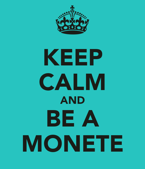 KEEP CALM AND BE A MONETE