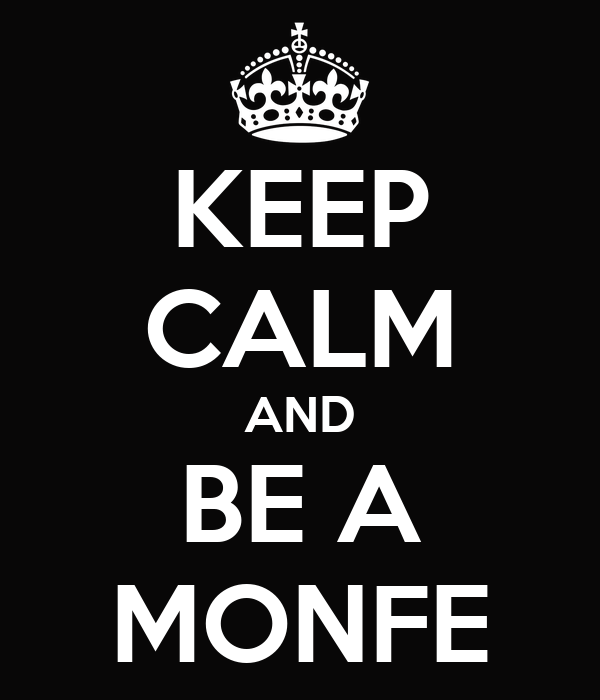 KEEP CALM AND BE A MONFE