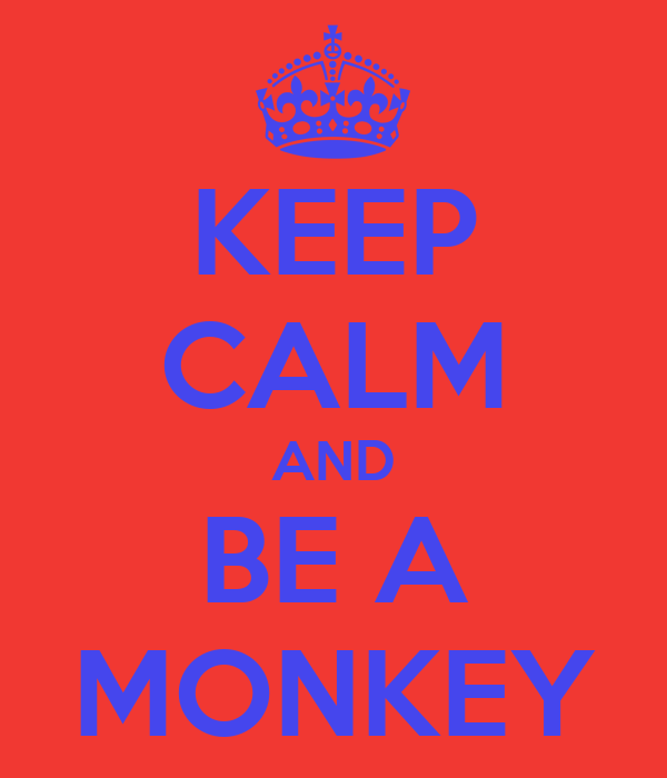 KEEP CALM AND BE A MONKEY