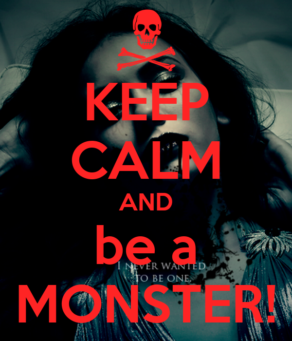 KEEP CALM AND be a MONSTER!