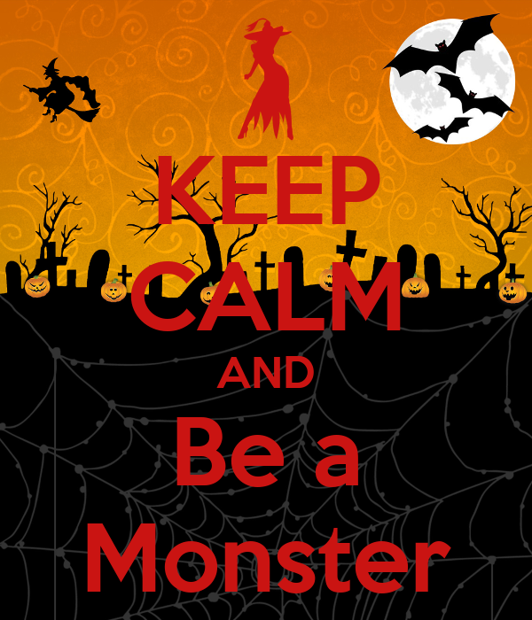 KEEP CALM AND Be a Monster