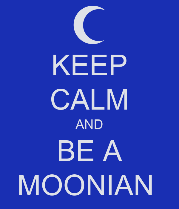 KEEP CALM AND BE A MOONIAN