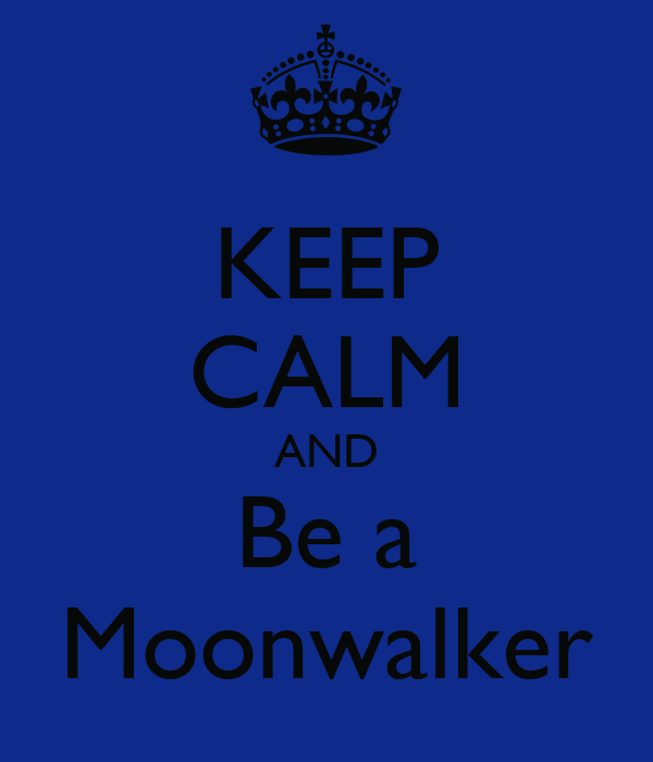 KEEP CALM AND Be a Moonwalker