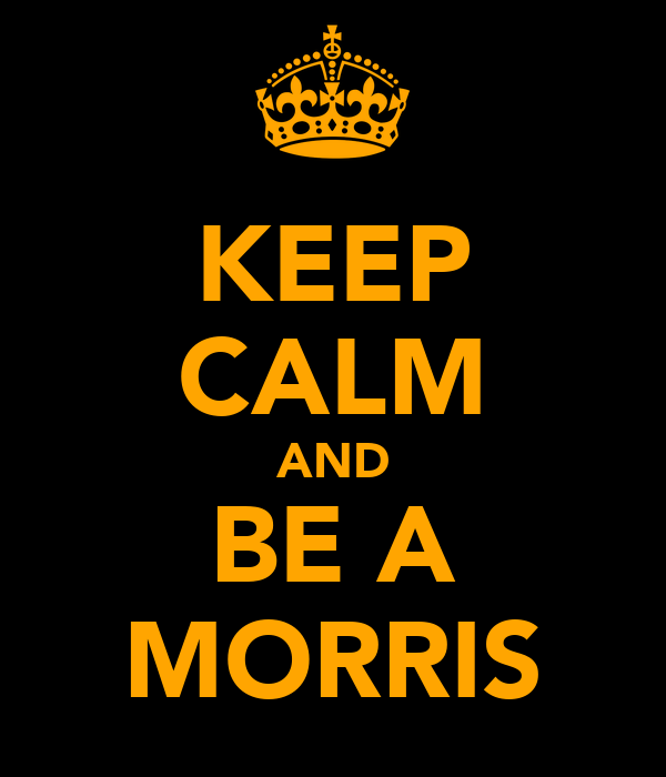 KEEP CALM AND BE A MORRIS