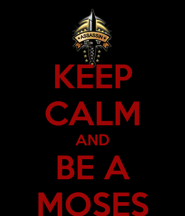 KEEP CALM AND BE A MOSES