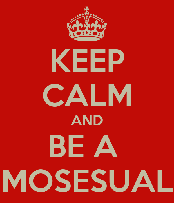 KEEP CALM AND BE A  MOSESUAL