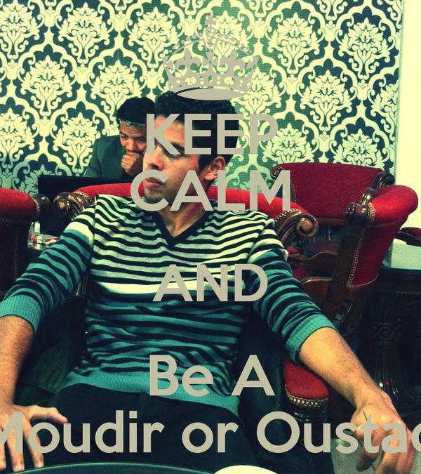 KEEP CALM AND Be A Moudir or Oustad