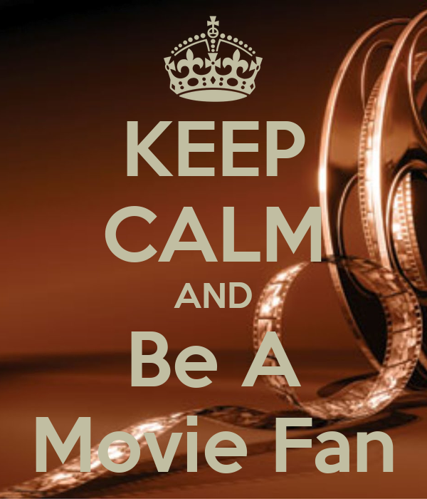 KEEP CALM AND Be A Movie Fan