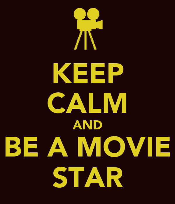 KEEP CALM AND BE A MOVIE STAR