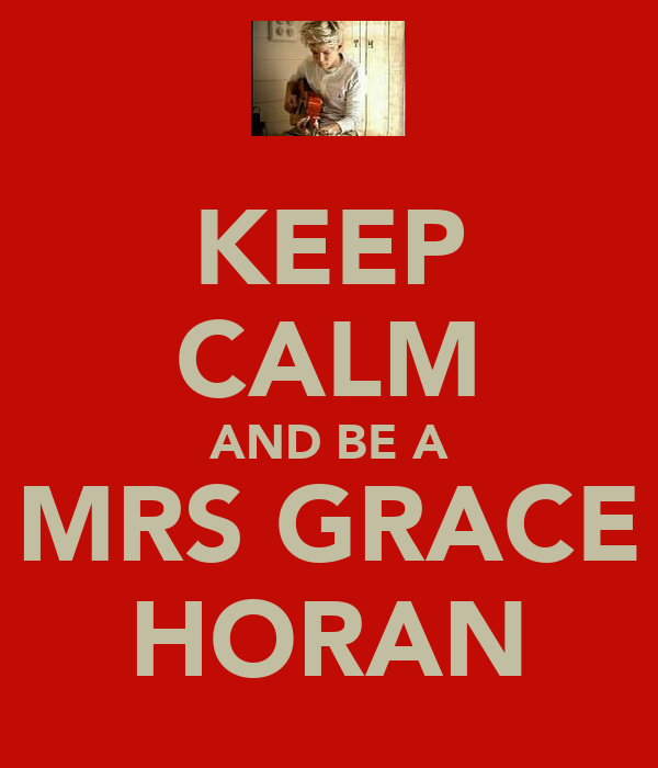 KEEP CALM AND BE A MRS GRACE HORAN
