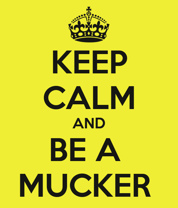 KEEP CALM AND BE A  MUCKER