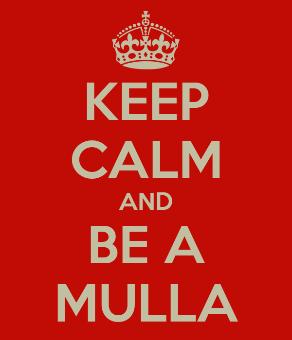 KEEP CALM AND BE A MULLA