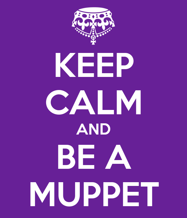 KEEP CALM AND BE A MUPPET