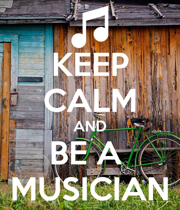 KEEP CALM AND BE A  MUSICIAN