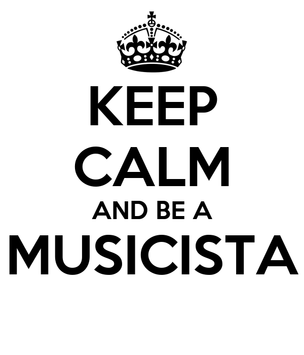 KEEP CALM AND BE A MUSICISTA
