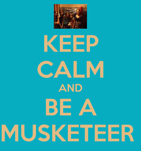 KEEP CALM AND BE A MUSKETEER