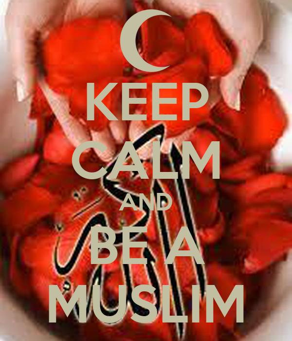 KEEP CALM AND BE A MUSLIM