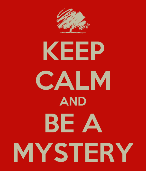 KEEP CALM AND BE A MYSTERY