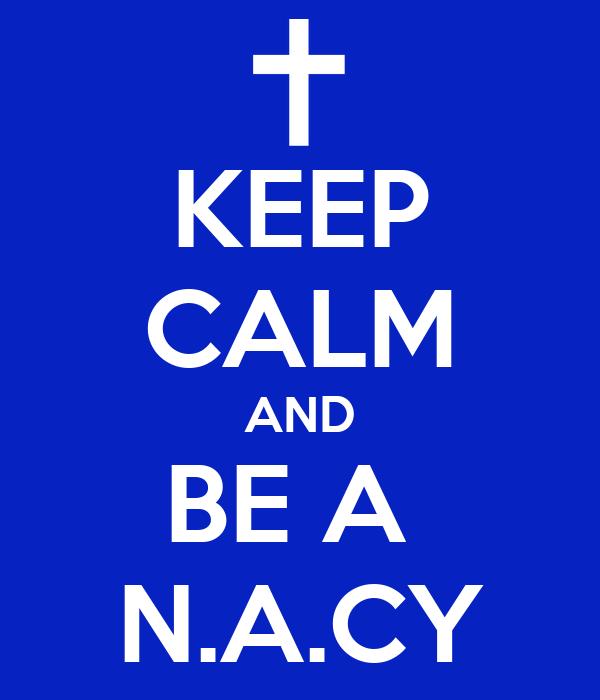 KEEP CALM AND BE A  N.A.CY