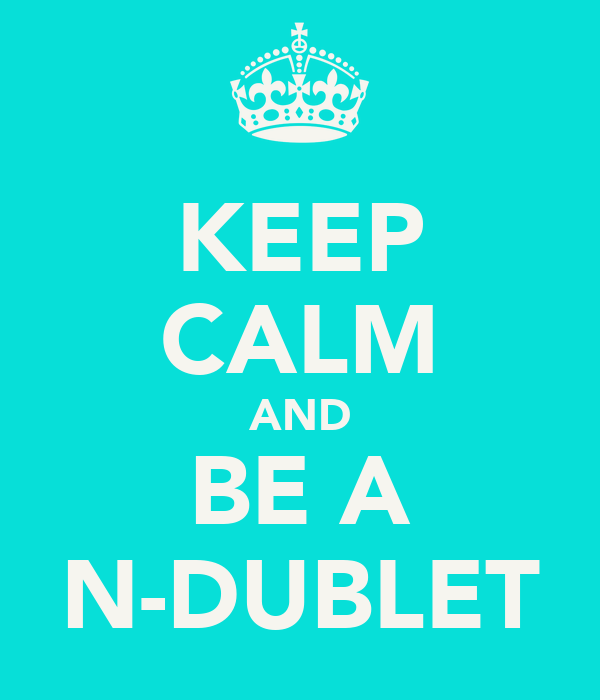 KEEP CALM AND BE A N-DUBLET