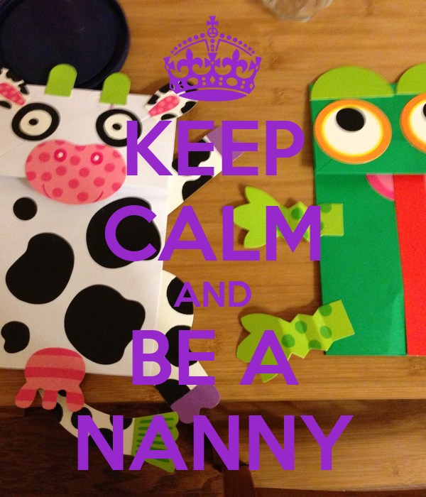 KEEP CALM AND BE A NANNY