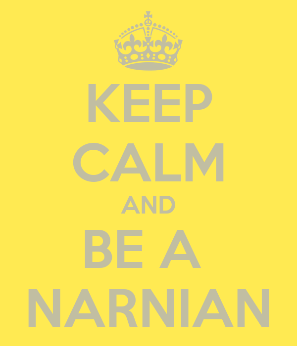 KEEP CALM AND BE A  NARNIAN