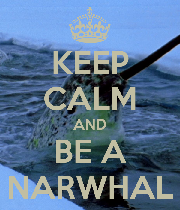 KEEP CALM AND BE A NARWHAL