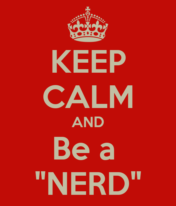 """KEEP CALM AND Be a  """"NERD"""""""