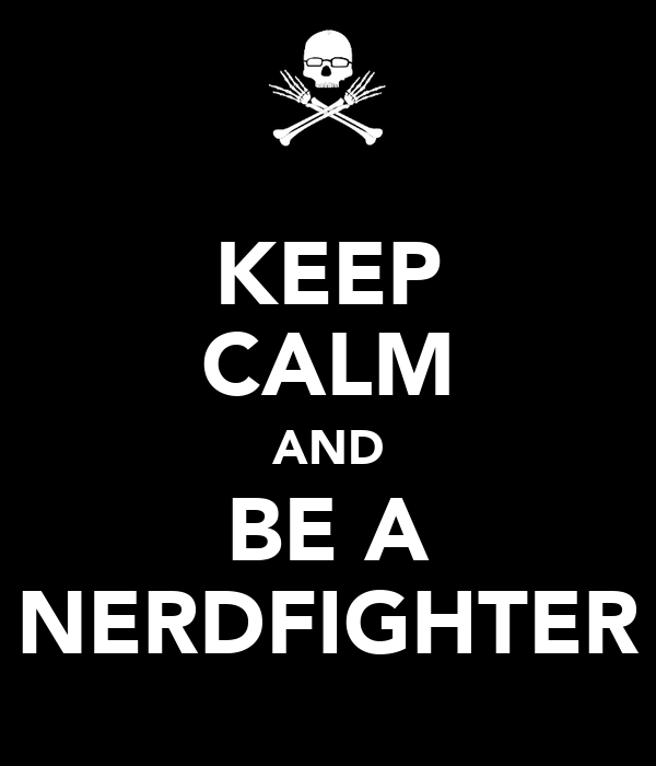 KEEP CALM AND BE A NERDFIGHTER